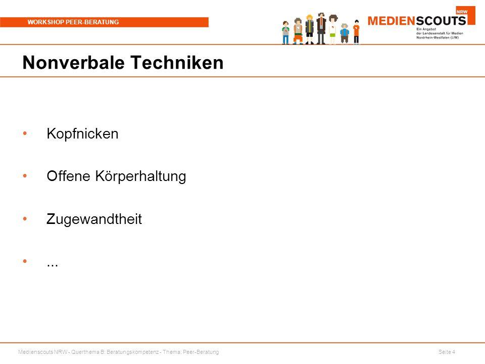 Medienscouts NRW - Querthema B: Beratungskompetenz - Thema: Peer-Beratung Seite 4 WORKSHOP PEER-BERATUNG Nonverbale Techniken Kopfnicken Offene Körper