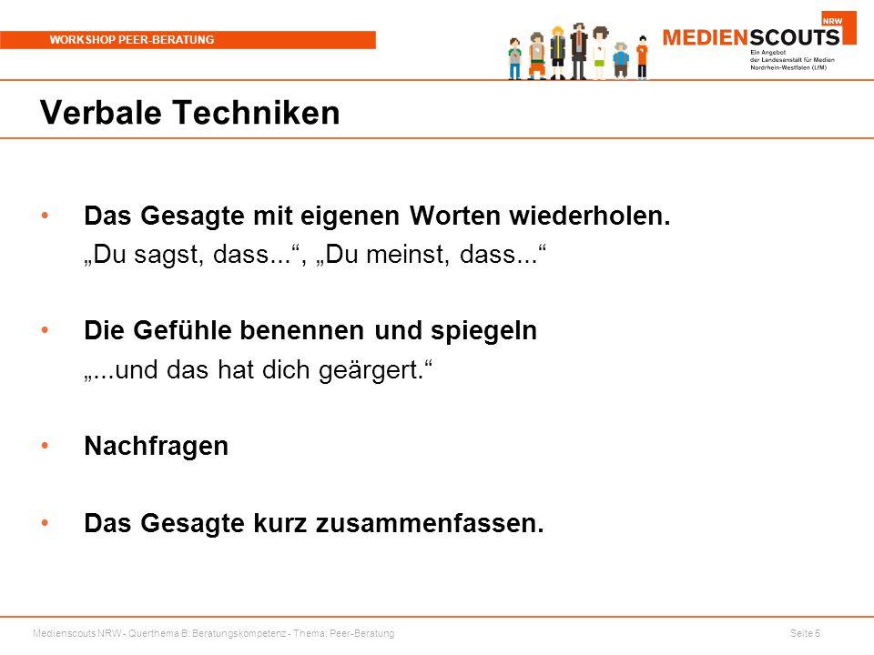 Medienscouts NRW - Querthema B: Beratungskompetenz - Thema: Peer-Beratung Seite 5 WORKSHOP PEER-BERATUNG Verbale Techniken Das Gesagte mit eigenen Wor