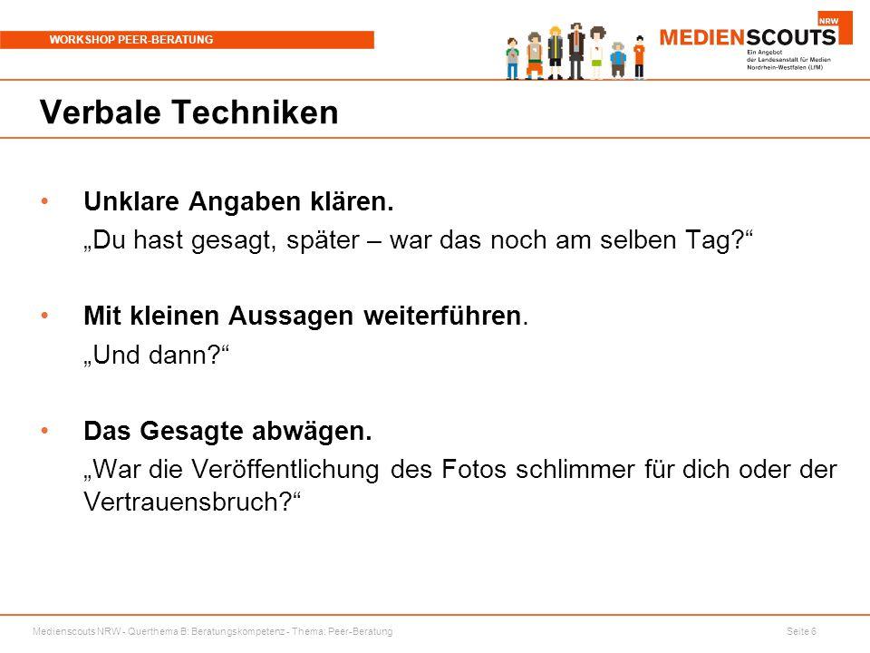 """Medienscouts NRW - Querthema B: Beratungskompetenz - Thema: Peer-Beratung Seite 6 WORKSHOP PEER-BERATUNG Verbale Techniken Unklare Angaben klären. """"Du"""