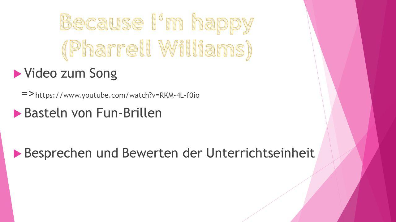  Video zum Song => https://www.youtube.com/watch?v=RKM-4L-f0io  Basteln von Fun-Brillen  Besprechen und Bewerten der Unterrichtseinheit