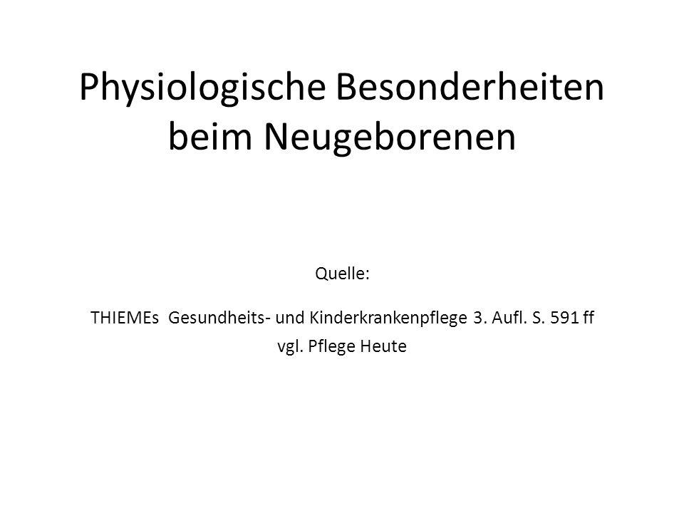 Physiologische Besonderheiten beim Neugeborenen Quelle: THIEMEs Gesundheits- und Kinderkrankenpflege 3. Aufl. S. 591 ff vgl. Pflege Heute