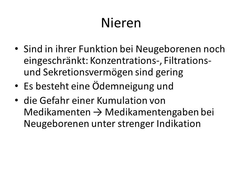 Nieren Sind in ihrer Funktion bei Neugeborenen noch eingeschränkt: Konzentrations-, Filtrations- und Sekretionsvermögen sind gering Es besteht eine Öd