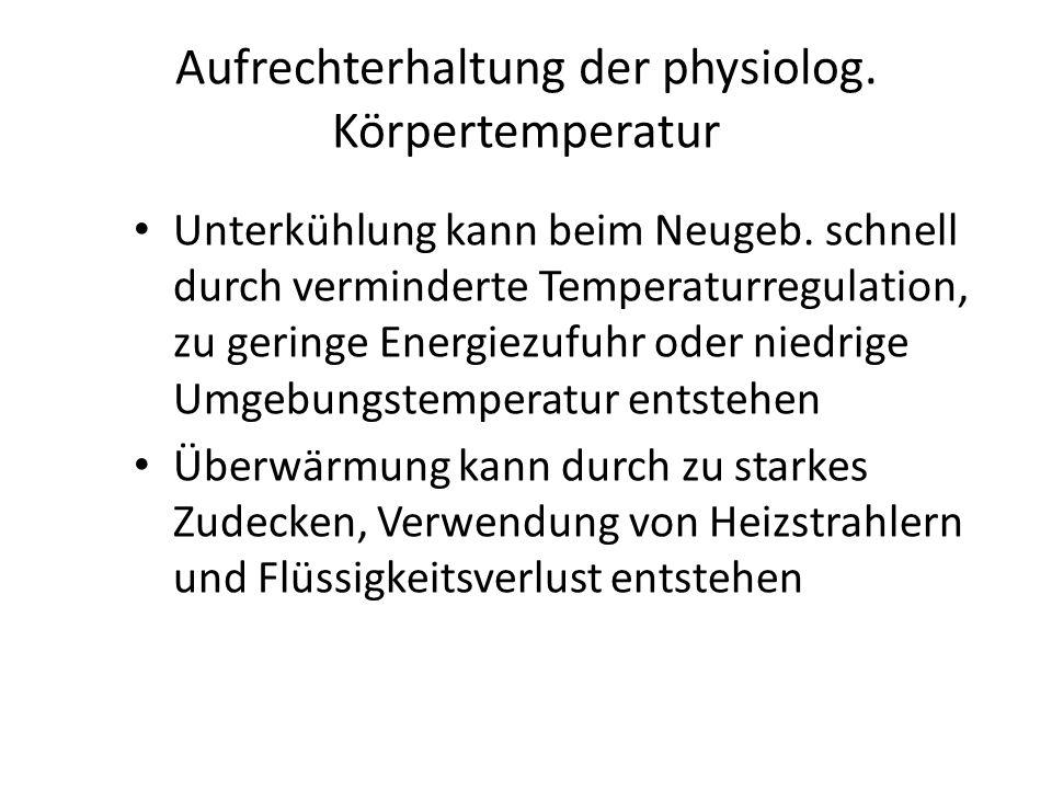 Aufrechterhaltung der physiolog. Körpertemperatur Unterkühlung kann beim Neugeb. schnell durch verminderte Temperaturregulation, zu geringe Energiezuf