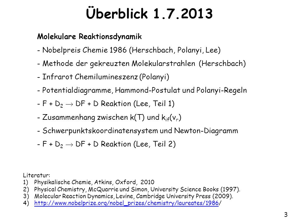 3 Überblick 1.7.2013 Molekulare Reaktionsdynamik - Nobelpreis Chemie 1986 (Herschbach, Polanyi, Lee) - Methode der gekreuzten Molekularstrahlen (Hersc