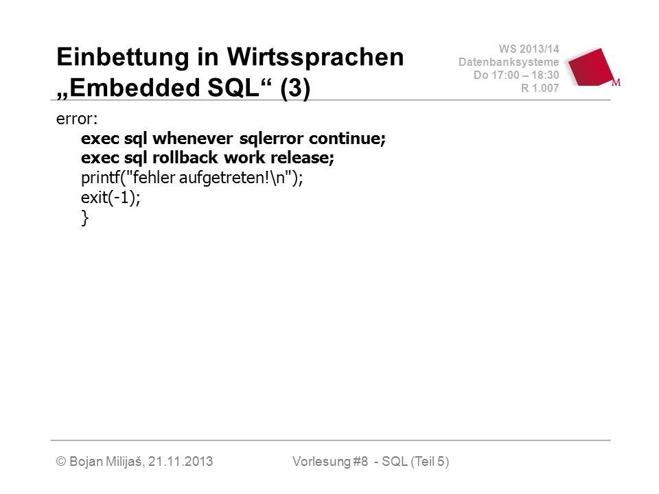 """WS 2013/14 Datenbanksysteme Do 17:00 – 18:30 R 1.007 © Bojan Milijaš, 21.11.2013 Einbettung in Wirtssprachen """"Embedded SQL"""" (3) error: exec sql whenev"""
