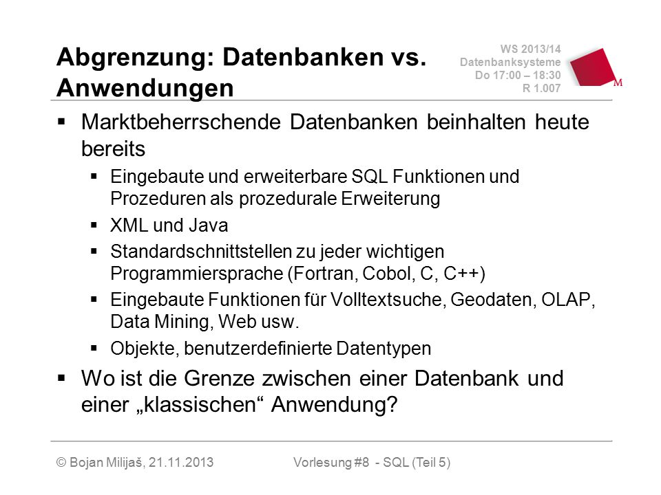 WS 2013/14 Datenbanksysteme Do 17:00 – 18:30 R 1.007 © Bojan Milijaš, 21.11.2013 Abgrenzung: Datenbanken vs.