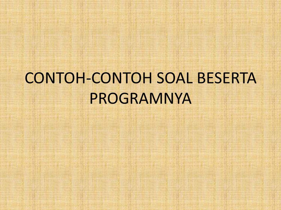 CONTOH-CONTOH SOAL BESERTA PROGRAMNYA