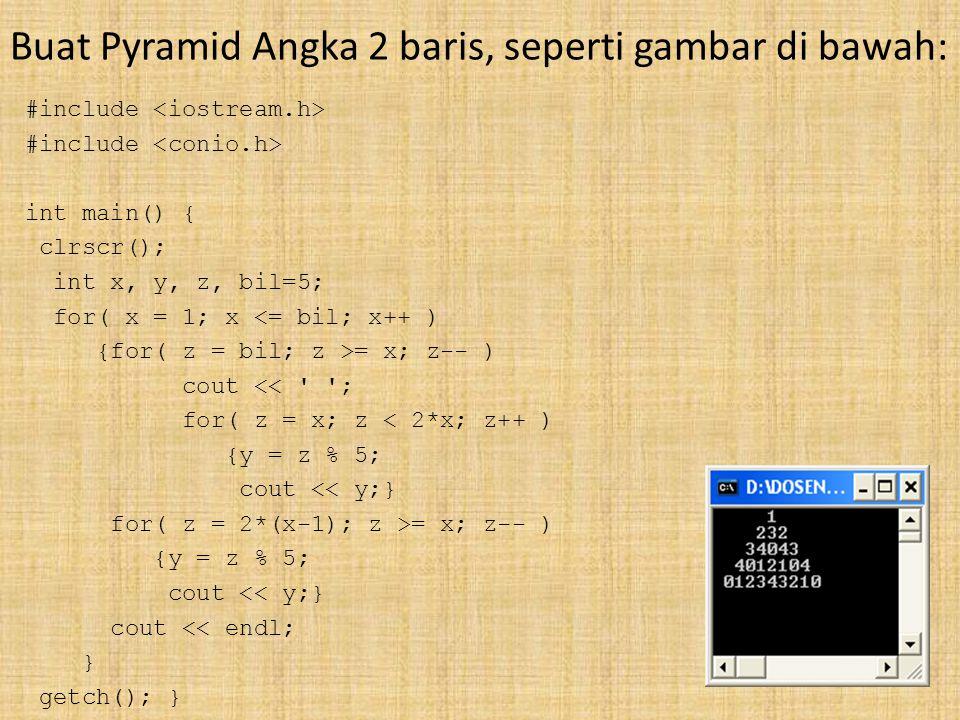 Buat Pyramid Angka 2 baris, seperti gambar di bawah: #include int main() { clrscr(); int x, y, z, bil=5; for( x = 1; x <= bil; x++ ) {for( z = bil; z >= x; z-- ) cout << ; for( z = x; z < 2*x; z++ ) {y = z % 5; cout << y;} for( z = 2*(x-1); z >= x; z-- ) {y = z % 5; cout << y;} cout << endl; } getch(); }