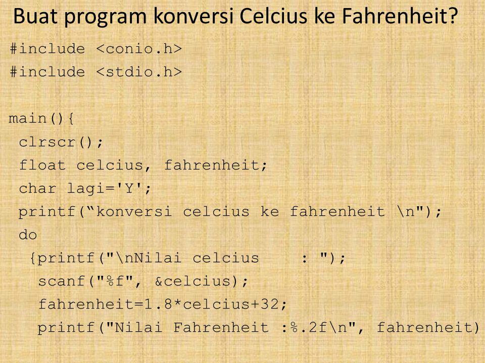 Buat program konversi Celcius ke Fahrenheit.