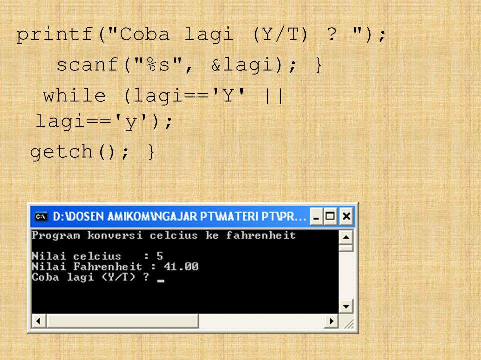 printf( Coba lagi (Y/T) ); scanf( %s , &lagi); } while (lagi== Y || lagi== y ); getch(); }