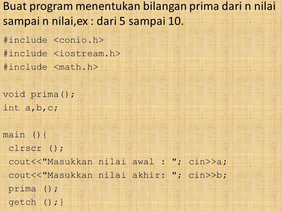 Buat program menentukan bilangan prima dari n nilai sampai n nilai,ex : dari 5 sampai 10.