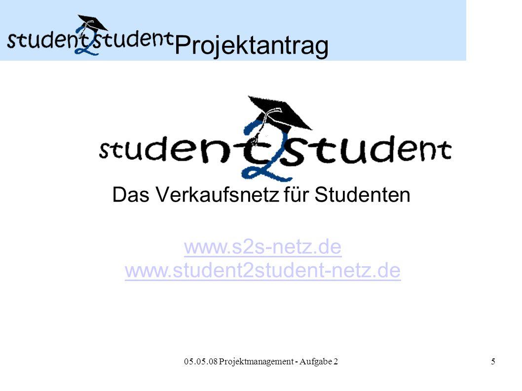 05.05.08 Projektmanagement - Aufgabe 25 Projektantrag Das Verkaufsnetz für Studenten www.s2s-netz.de www.student2student-netz.de