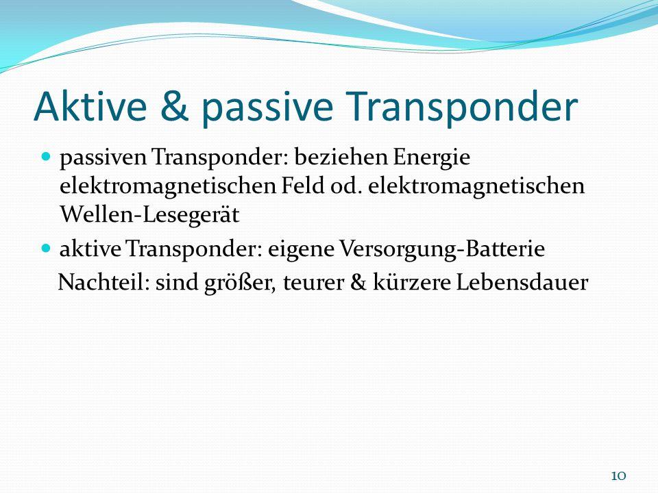 Aktive & passive Transponder passiven Transponder: beziehen Energie elektromagnetischen Feld od. elektromagnetischen Wellen-Lesegerät aktive Transpond