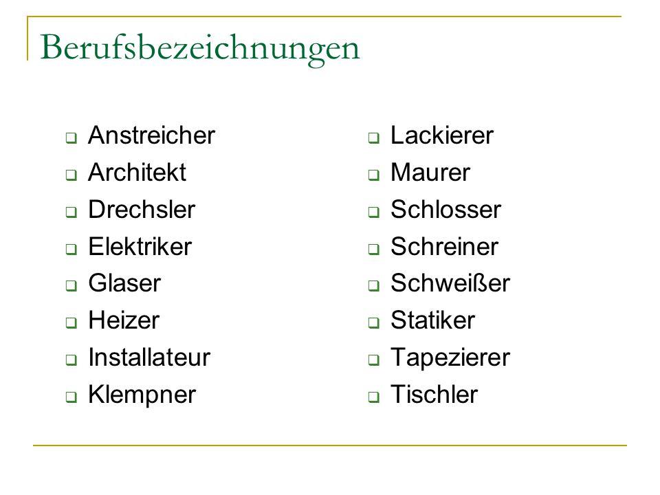 Berufsbezeichnungen  Anstreicher  Architekt  Drechsler  Elektriker  Glaser  Heizer  Installateur  Klempner  Lackierer  Maurer  Schlosser 