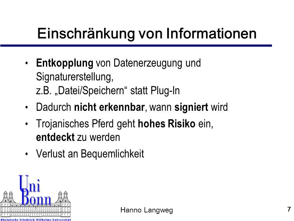 """Hanno Langweg 8 Integrität zu signierender Daten """"Datei/Speichern Speicherung auf WORM-Medium (""""Write Once Read Multiple ) Keine Veränderung mehr möglich Bei Bedarf kann Inhalt angezeigt werden (Verzicht auf separate Darstellungskomponente) Viele Realisierungen für WORM denkbar"""
