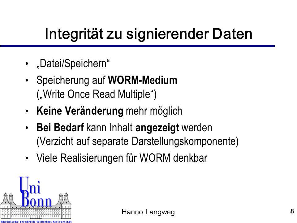 Hanno Langweg 9 Härtung der Signiersoftware Kommunikation mit anderen Prozessen Herkunft und Inhalt von Botschaften Nur notwendige Kommunikation zulassen Komplexität der Signiersoftware einschränken Authentizität und Integrität benutzter Komponenten prüfen