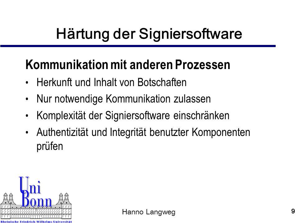 Hanno Langweg 10 Vermeidung ungewollter Signaturen Nachweis gegenüber Signaturkarte Rechtmäßiger Benutzer ist präsent Benutzer will jetzt eine Signatur erzeugen Benutzer kennt die zu signierenden Daten Methoden Abfangen der Prüfdaten verhindern Prüfung zu signierender Daten durch Signiersoftware