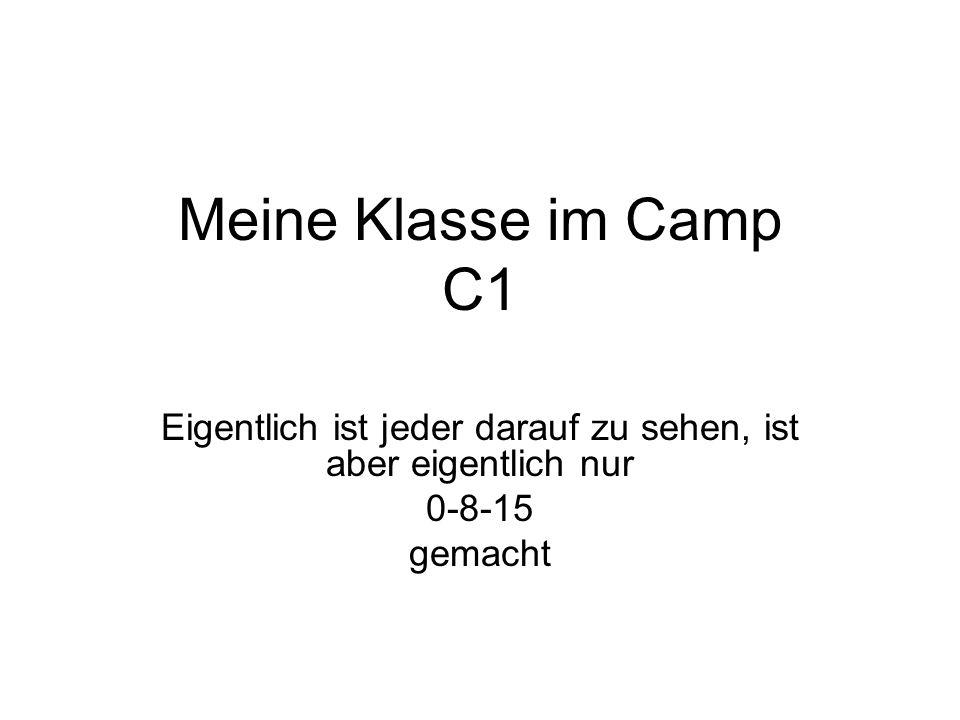 Meine Klasse im Camp C1 Eigentlich ist jeder darauf zu sehen, ist aber eigentlich nur 0-8-15 gemacht