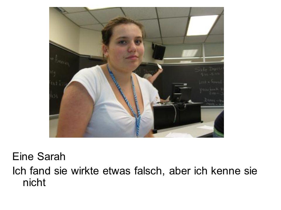 Eine Sarah Ich fand sie wirkte etwas falsch, aber ich kenne sie nicht