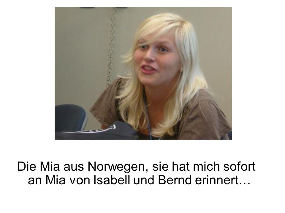 Die Mia aus Norwegen, sie hat mich sofort an Mia von Isabell und Bernd erinnert…