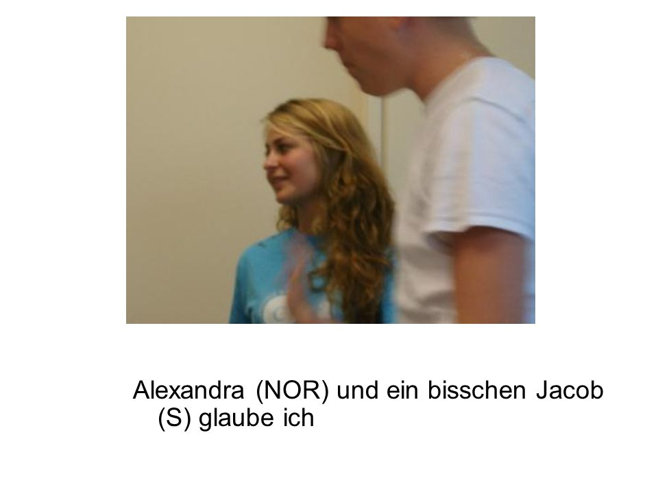 Alexandra (NOR) und ein bisschen Jacob (S) glaube ich