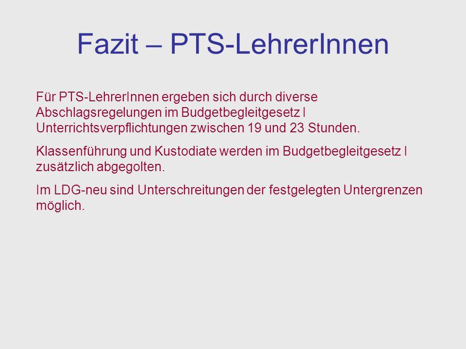 Fazit – PTS-LehrerInnen Für PTS-LehrerInnen ergeben sich durch diverse Abschlagsregelungen im Budgetbegleitgesetz I Unterrichtsverpflichtungen zwische
