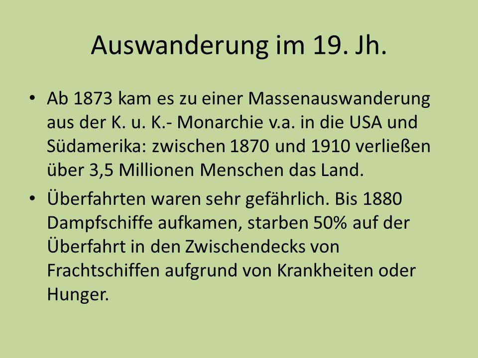 Auswanderung im 19. Jh. Ab 1873 kam es zu einer Massenauswanderung aus der K. u. K.- Monarchie v.a. in die USA und Südamerika: zwischen 1870 und 1910
