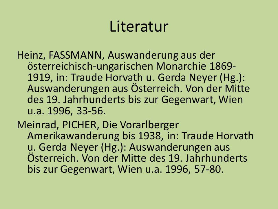 Literatur Heinz, FASSMANN, Auswanderung aus der österreichisch-ungarischen Monarchie 1869- 1919, in: Traude Horvath u. Gerda Neyer (Hg.): Auswanderung
