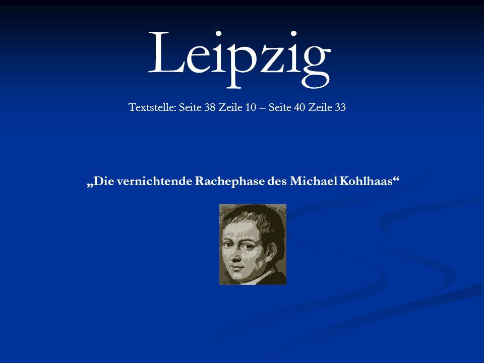 """Leipzig Textstelle: Seite 38 Zeile 10 – Seite 40 Zeile 33 """"Die vernichtende Rachephase des Michael Kohlhaas"""