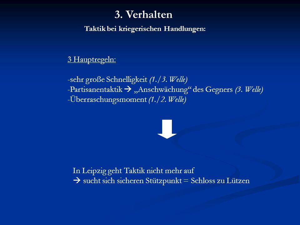 Taktik bei kriegerischen Handlungen: 3 Hauptregeln: -sehr große Schnelligkeit (1./3.