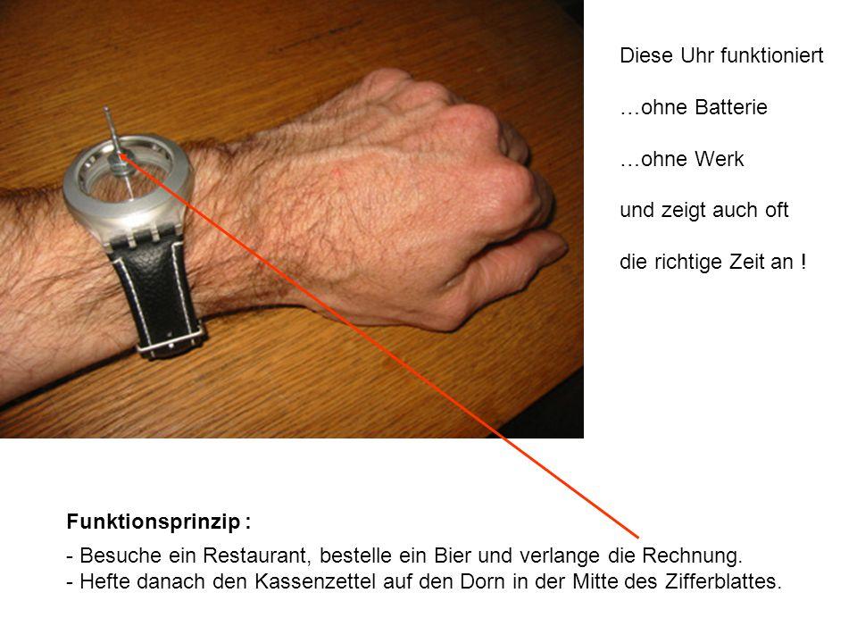 Diese Uhr funktioniert …ohne Batterie …ohne Werk und zeigt auch oft die richtige Zeit an .