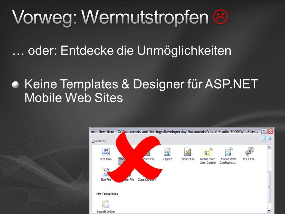 … oder: Entdecke die Unmöglichkeiten Keine Templates & Designer für ASP.NET Mobile Web Sites 