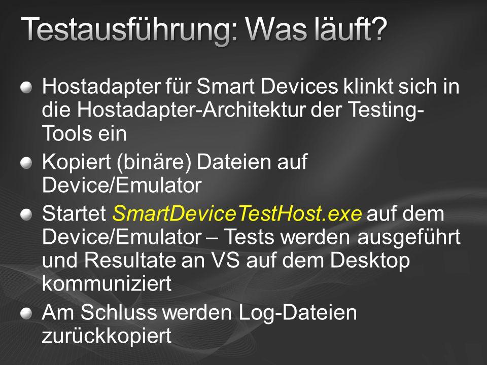 Hostadapter für Smart Devices klinkt sich in die Hostadapter-Architektur der Testing- Tools ein Kopiert (binäre) Dateien auf Device/Emulator Startet S