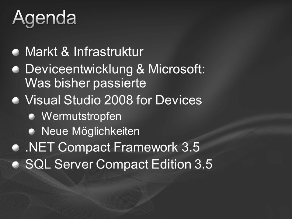 Unit Testing for Devices Device Configuration Manager Device Certificate Manager Device Emulator Version 3.0 Windows Mobile 5.0 SDK in the box .NET Compact Framework 2.0 SP2 + 3.5 Updates für Compiler, MFC, Tools Managed CoreCon Framework