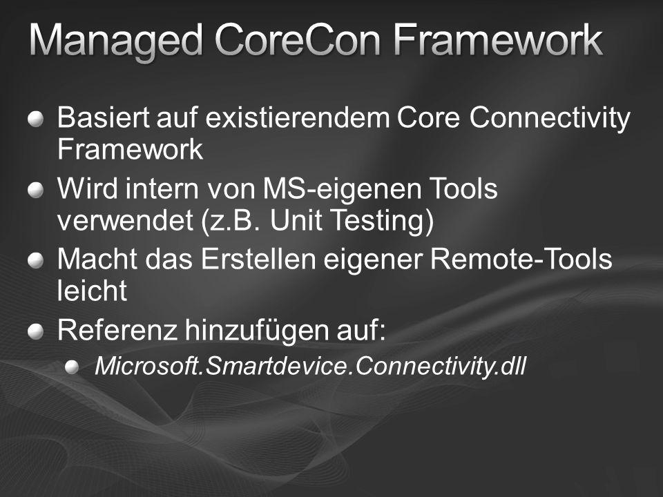 Basiert auf existierendem Core Connectivity Framework Wird intern von MS-eigenen Tools verwendet (z.B. Unit Testing) Macht das Erstellen eigener Remot