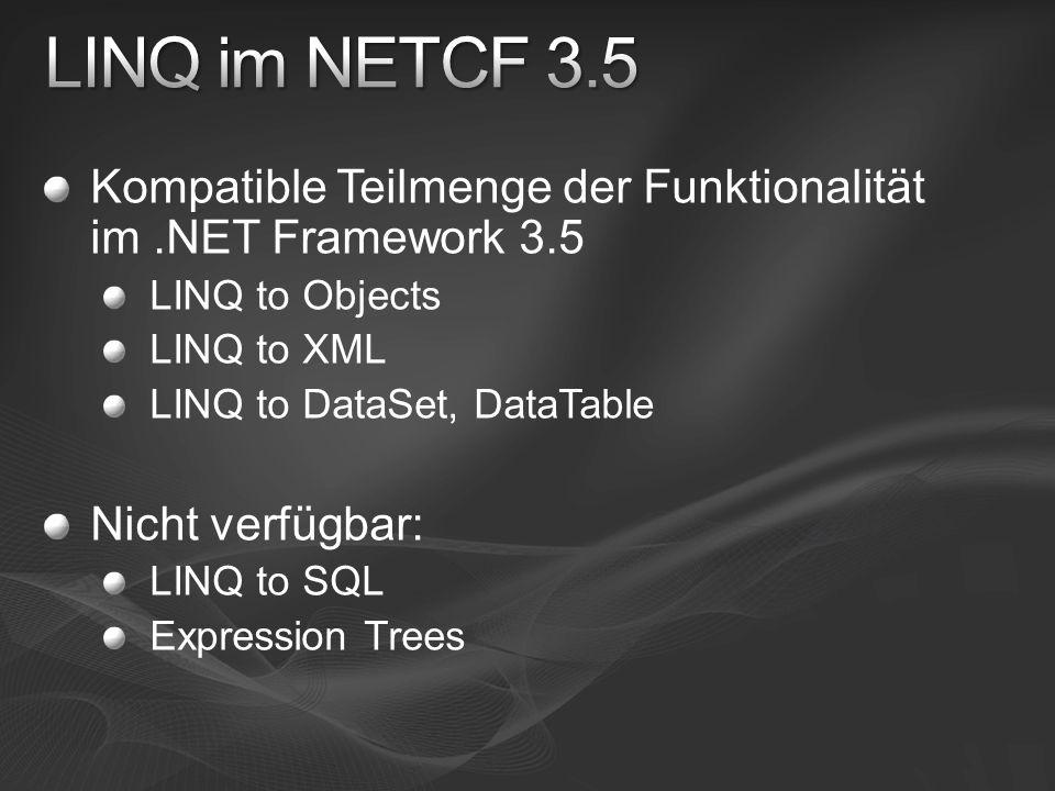 Kompatible Teilmenge der Funktionalität im.NET Framework 3.5 LINQ to Objects LINQ to XML LINQ to DataSet, DataTable Nicht verfügbar: LINQ to SQL Expre