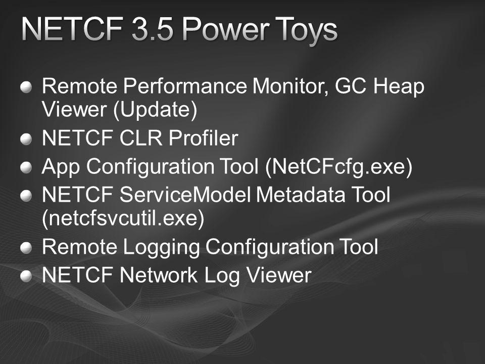 Remote Performance Monitor, GC Heap Viewer (Update) NETCF CLR Profiler App Configuration Tool (NetCFcfg.exe) NETCF ServiceModel Metadata Tool (netcfsv