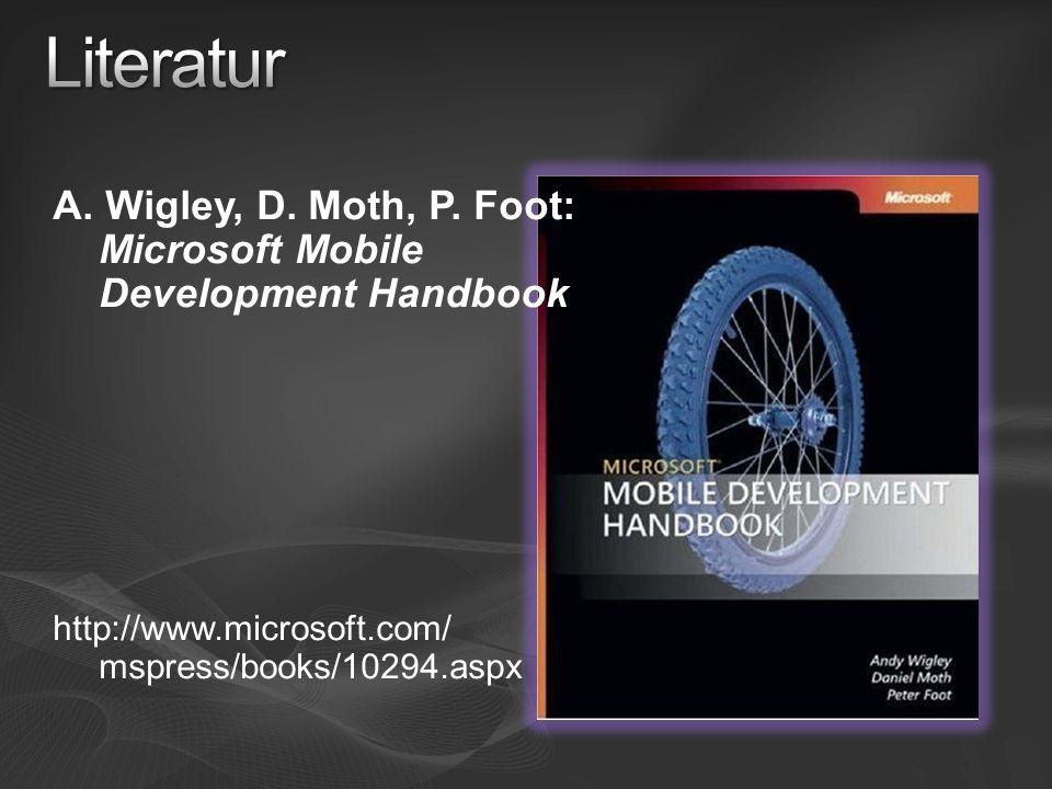 A. Wigley, D. Moth, P. Foot: Microsoft Mobile Development Handbook http://www.microsoft.com/ mspress/books/10294.aspx
