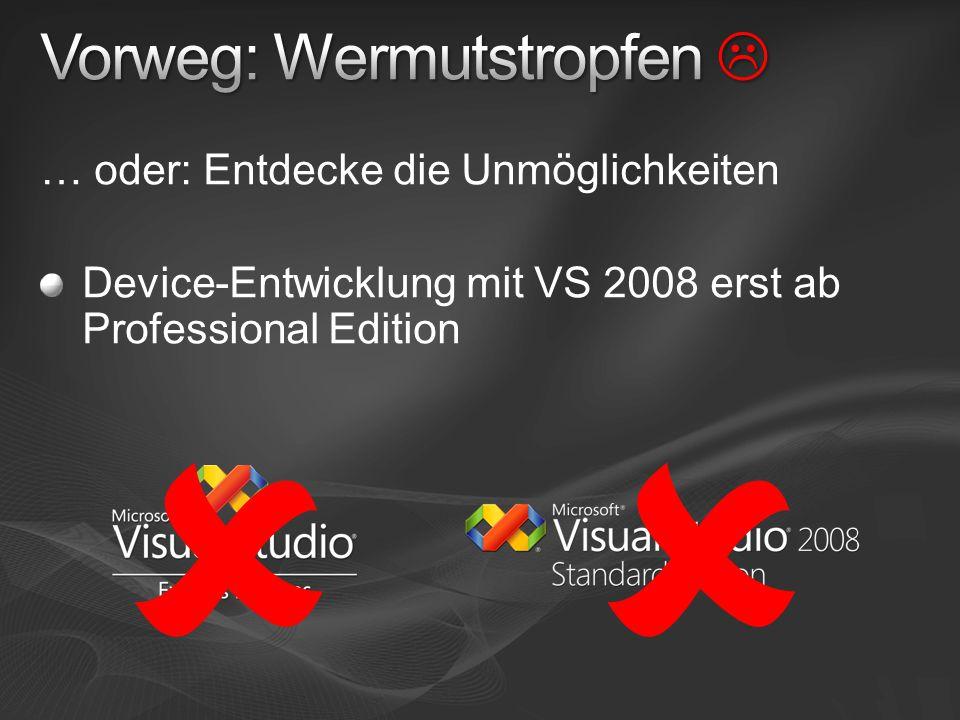 … oder: Entdecke die Unmöglichkeiten Device-Entwicklung mit VS 2008 erst ab Professional Edition 