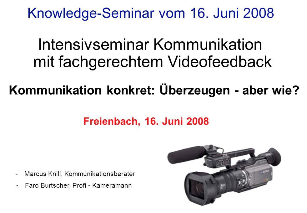 Knowledge-Seminar vom 16. Juni 2008 Kommunikation konkret: Überzeugen - aber wie? Freienbach, 16. Juni 2008 Intensivseminar Kommunikation mit fachgere