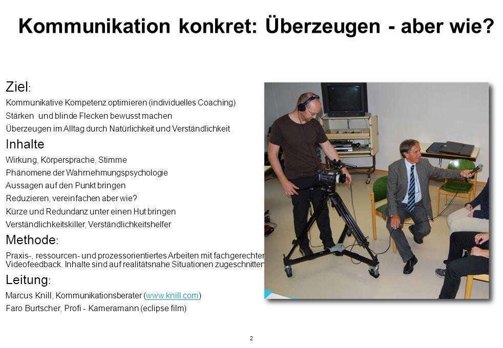 2 Kommunikation konkret: Überzeugen - aber wie? Ziel : -Kommunikative Kompetenz optimieren (individuelles Coaching) -Stärken und blinde Flecken bewuss