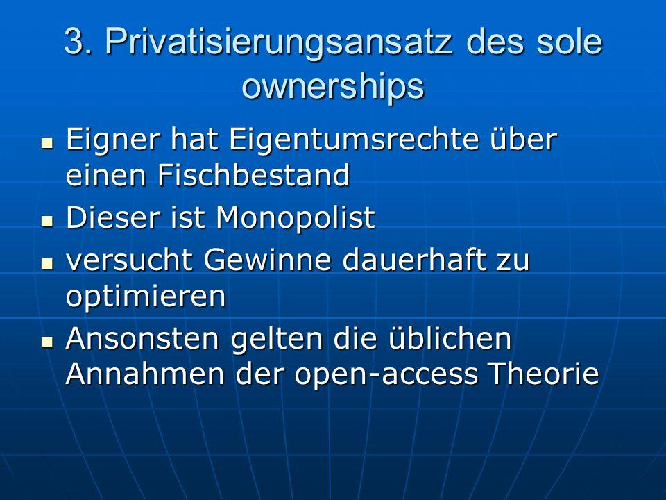 3. Privatisierungsansatz des sole ownerships Eigner hat Eigentumsrechte über einen Fischbestand Eigner hat Eigentumsrechte über einen Fischbestand Die