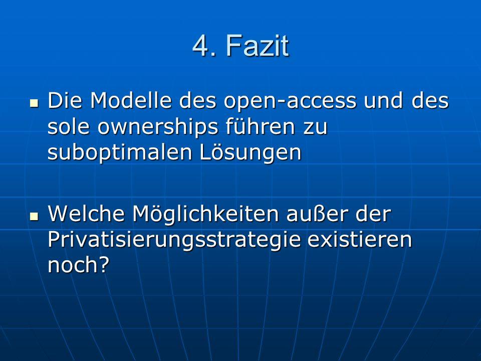 4. Fazit Die Modelle des open-access und des sole ownerships führen zu suboptimalen Lösungen Die Modelle des open-access und des sole ownerships führe