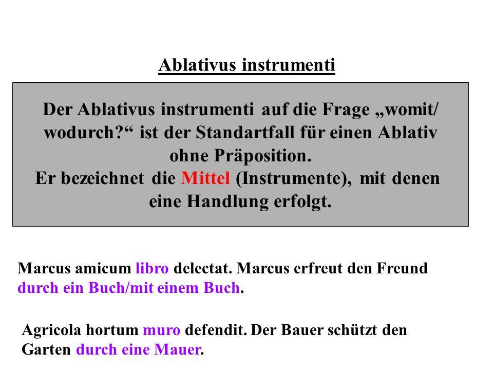 """Ablativus instrumenti Der Ablativus instrumenti auf die Frage """"womit/ wodurch?"""" ist der Standartfall für einen Ablativ ohne Präposition. Er bezeichnet"""