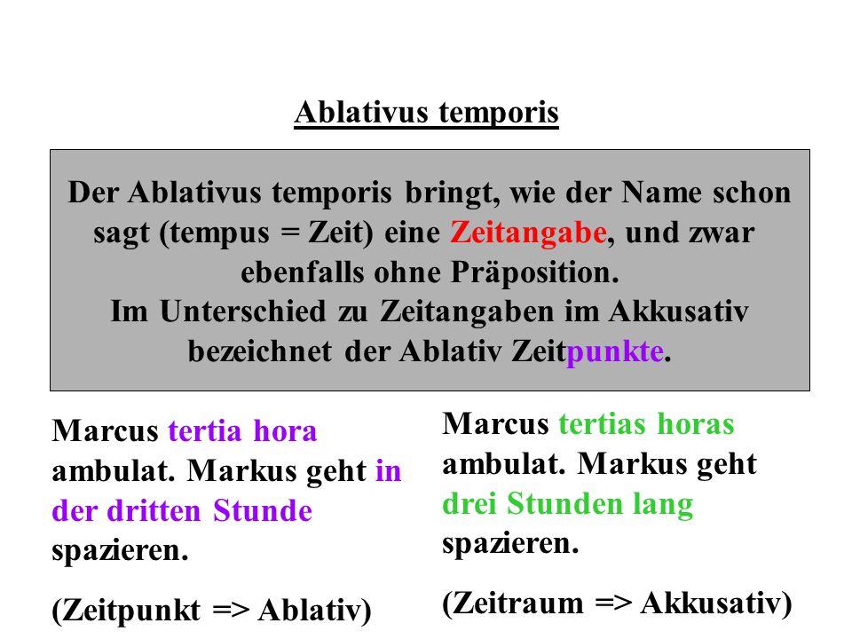 Ablativus temporis Der Ablativus temporis bringt, wie der Name schon sagt (tempus = Zeit) eine Zeitangabe, und zwar ebenfalls ohne Präposition. Im Unt