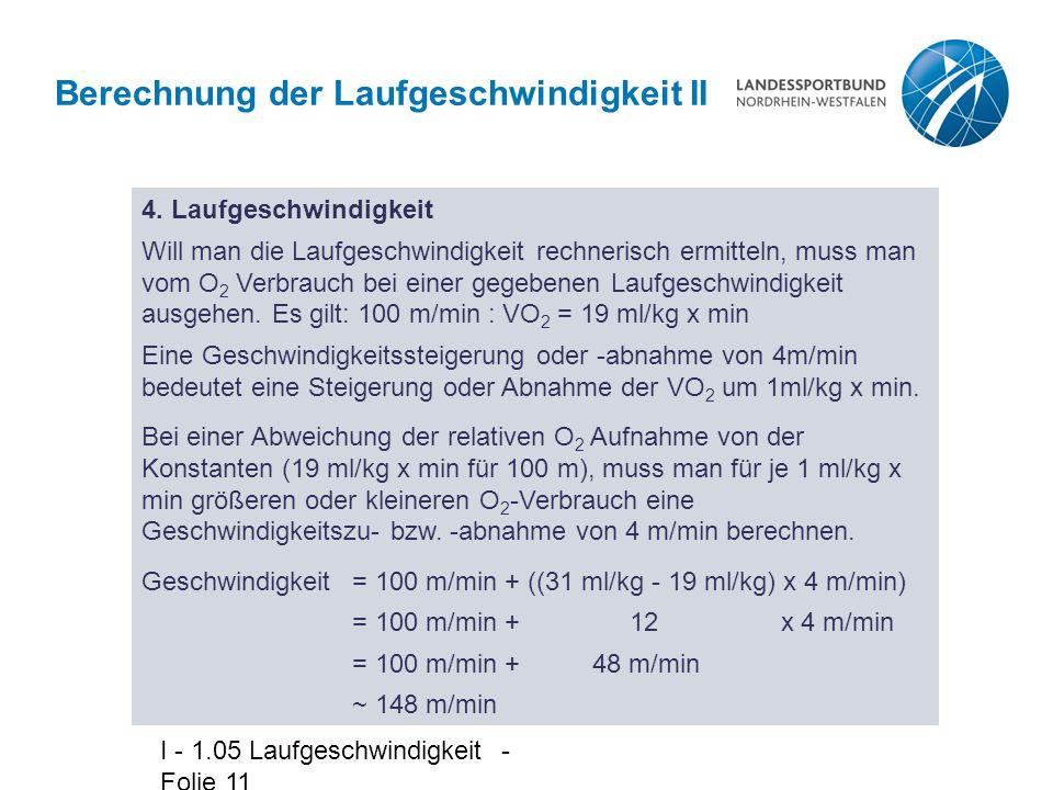 I - 1.05 Laufgeschwindigkeit - Folie 11 Berechnung der Laufgeschwindigkeit II 4. Laufgeschwindigkeit Will man die Laufgeschwindigkeit rechnerisch ermi