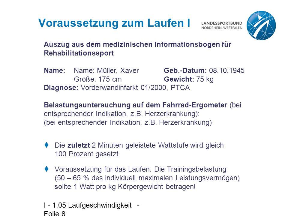 I - 1.05 Laufgeschwindigkeit - Folie 8 Voraussetzung zum Laufen I Auszug aus dem medizinischen Informationsbogen für Rehabilitationssport Name: Name: