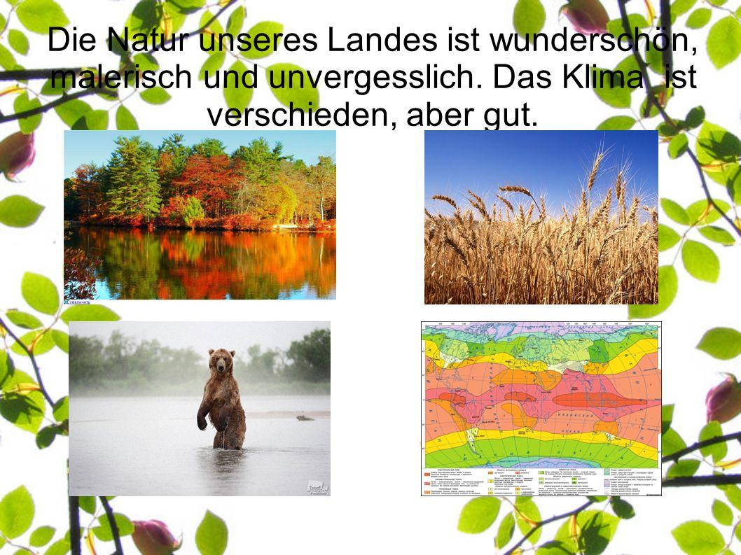 Die Natur unseres Landes ist wunderschön, malerisch und unvergesslich.