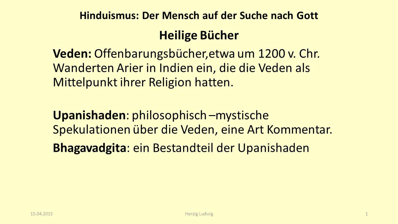 Hinduismus: Der Mensch auf der Suche nach Gott Heilige Bücher Veden: Offenbarungsbücher,etwa um 1200 v. Chr. Wanderten Arier in Indien ein, die die Ve