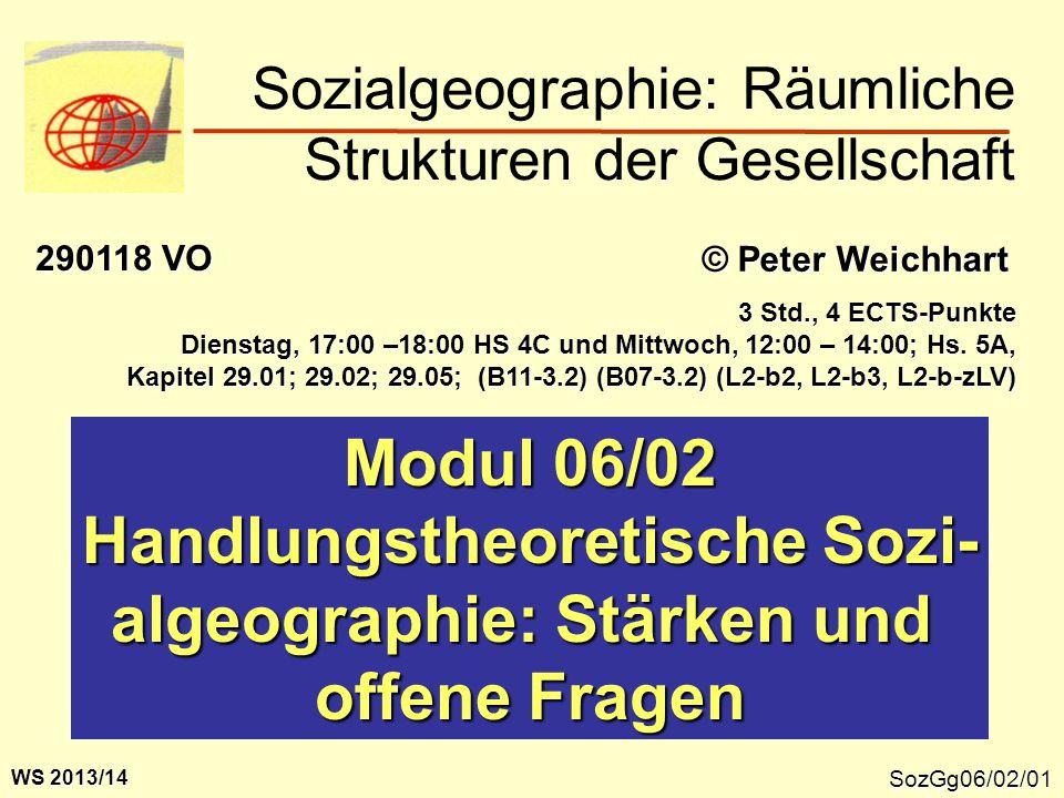 SozGg06/02/01 Modul 06/02 Handlungstheoretische Sozi- algeographie: Stärken und offene Fragen Sozialgeographie: Räumliche Strukturen der Gesellschaft